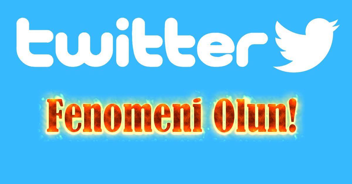 twitter, fenomen, nasıl olunur?, fenomen olmak istiyorum